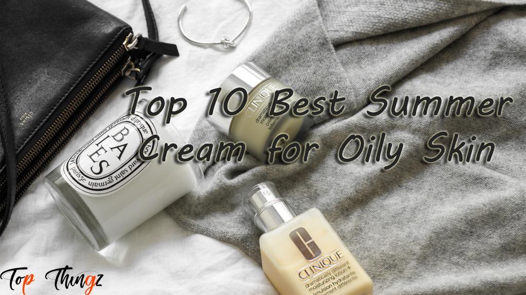 Best Summer Cream for Oily Skin